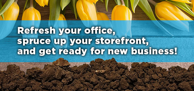 Refresh your office, spruce up your storefront, and get ready for new business.