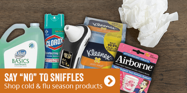 Say no to sniffles. Shop cold & flu season products.