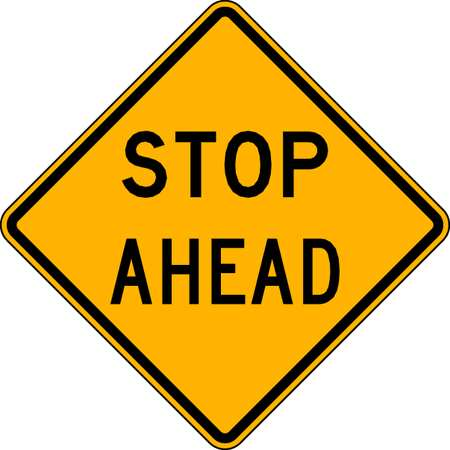 Traffic Sign, 18 x 18In, BK/YEL, Stop Ahead