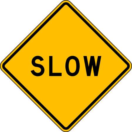 Traffic Sign, 24 x 24In, BK/YEL, Slow, Text